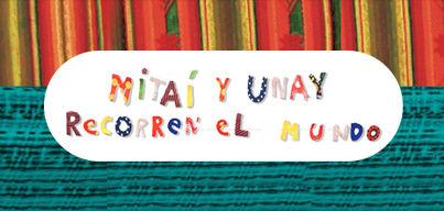 Mitaí y Unay recorren el mundo