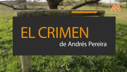 ¿Quién mató a Andrés Pereira? Especial de Ausentes